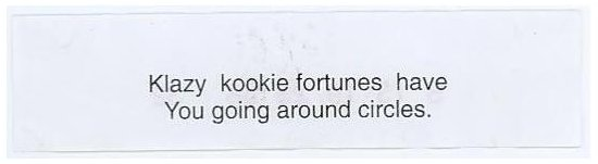 Klazy kookie fortunes have You going around circles